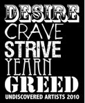 DESIRE/CRAVE/STRIVE/YEARN/GREED - Undiscovered Artists 2010
