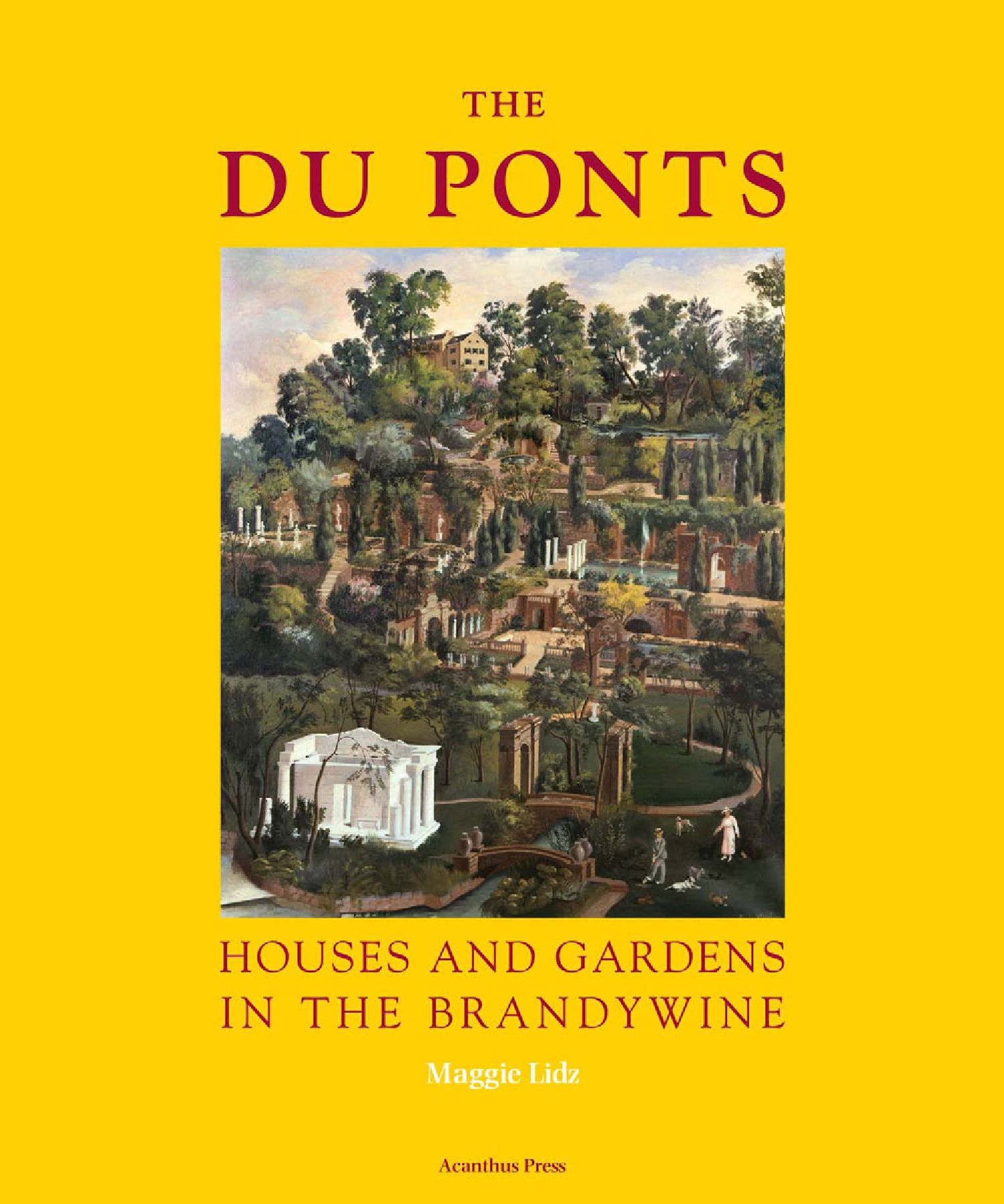 The du Ponts: Houses and Gardens in the Brandywine by ...