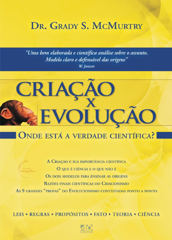criação x evolução onde está a verdade científica by a d santos criação x evolução onde está a verdade científica by a d santos editora issuu