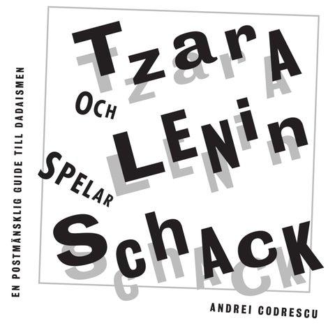 Tzara och Lenin spelar schack  En postmänsklig guide till dadaismen av  Andrei Codrescu - Provläs boken gratis online! a16a853541b94