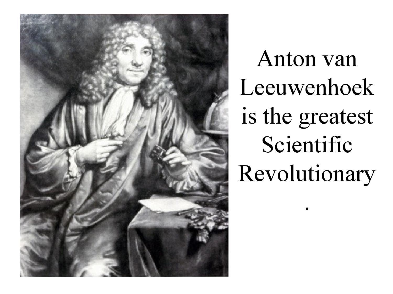 Anton Van Leeuwenhoek Gretest Scientific Revolutionary