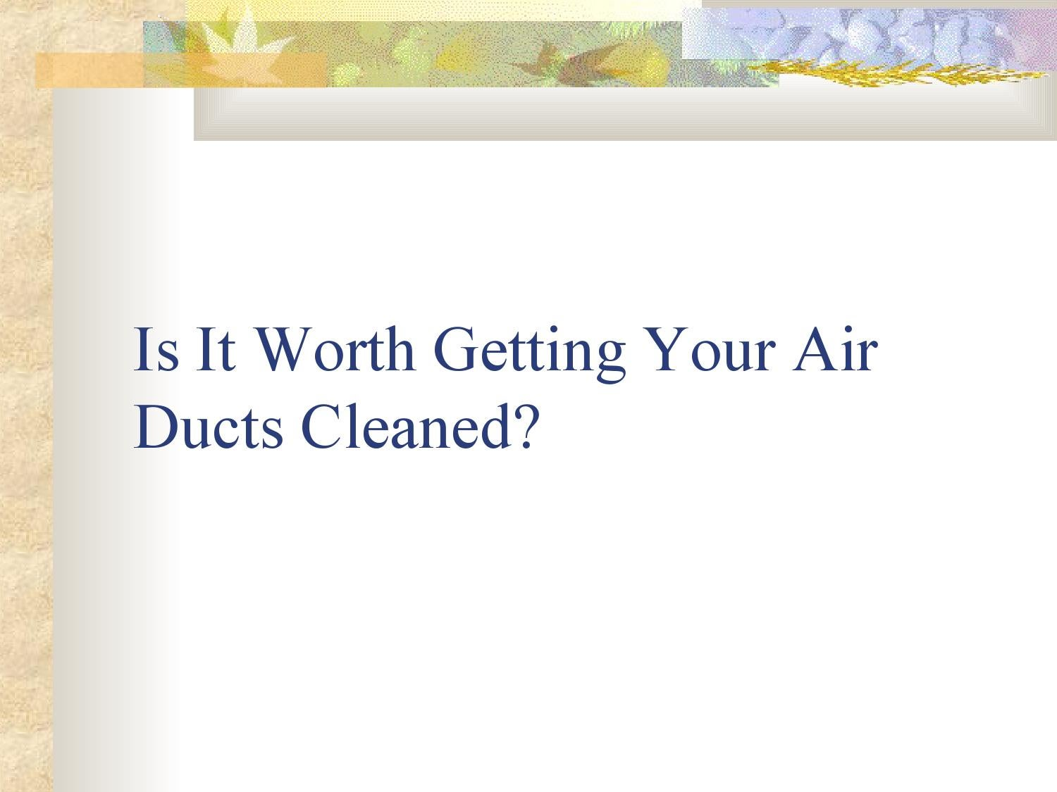 #A68F25 Is It Worth Getting Your Air Ducts Cleaned By Kevin Allen  Most Effective 3175 Getting Ducts Cleaned pictures with 1500x1125 px on helpvideos.info - Air Conditioners, Air Coolers and more