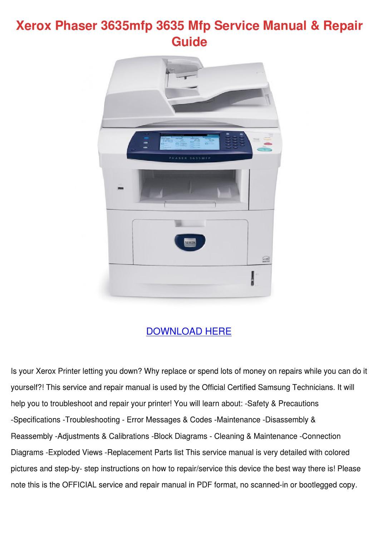 Xerox Phaser 3635mfp 3635 Mfp Service Manual by ...: https://issuu.com/lucretiajanssen/docs/xerox_phaser_3635mfp_3635_mfp_service_manual.pdf