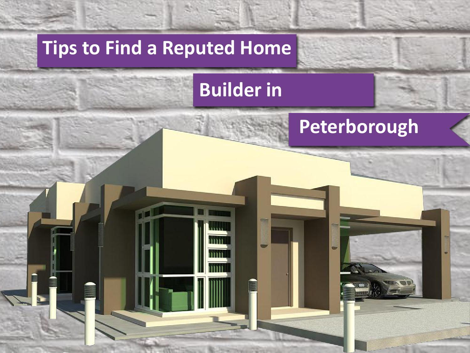 Tips to find a reputed home builder in peterborough by for Find a builder