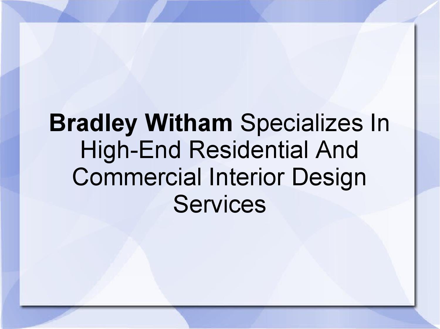 Bradley Witham Specializes In High End Residential And Commercial Interior Design Services By