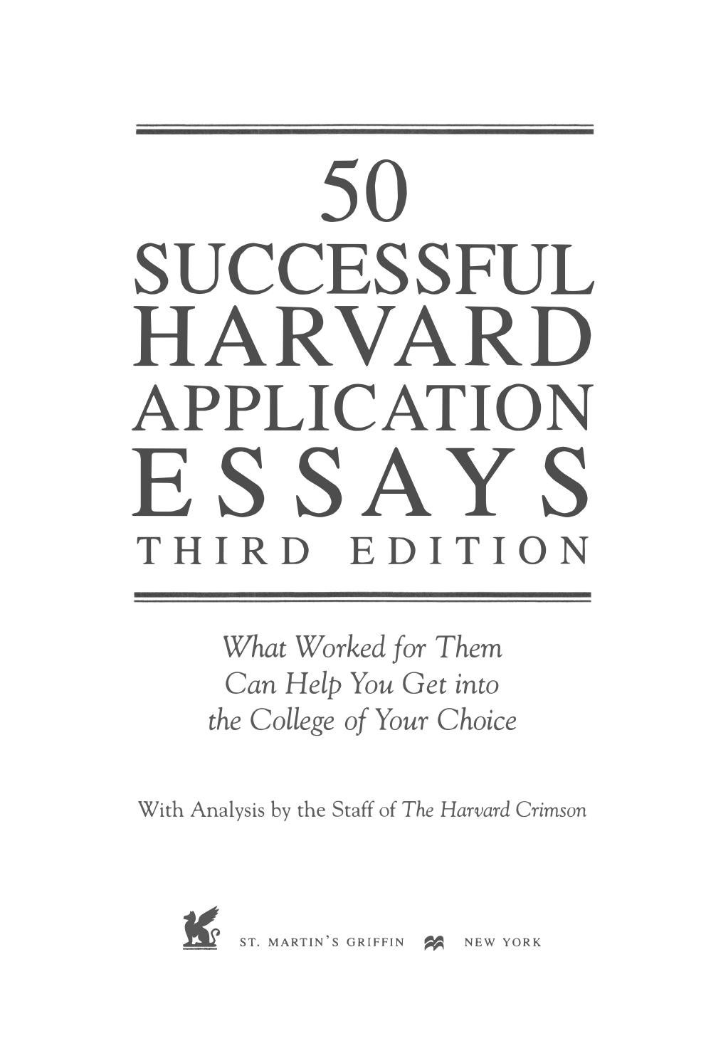50 successful harvard application essays google books To help, this completely new edition of 50 successful harvard application essays , edited by the staff of the harvard crimson, gives readers the.