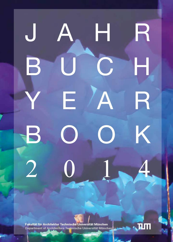 Jahrbuch2014 by fakult t f r architektur tu m nchen issuu for Technische universitat berlin architektur