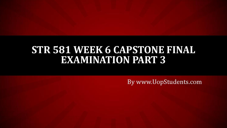STR 581 WEEK 2 FINAL EXAM   Rated A+