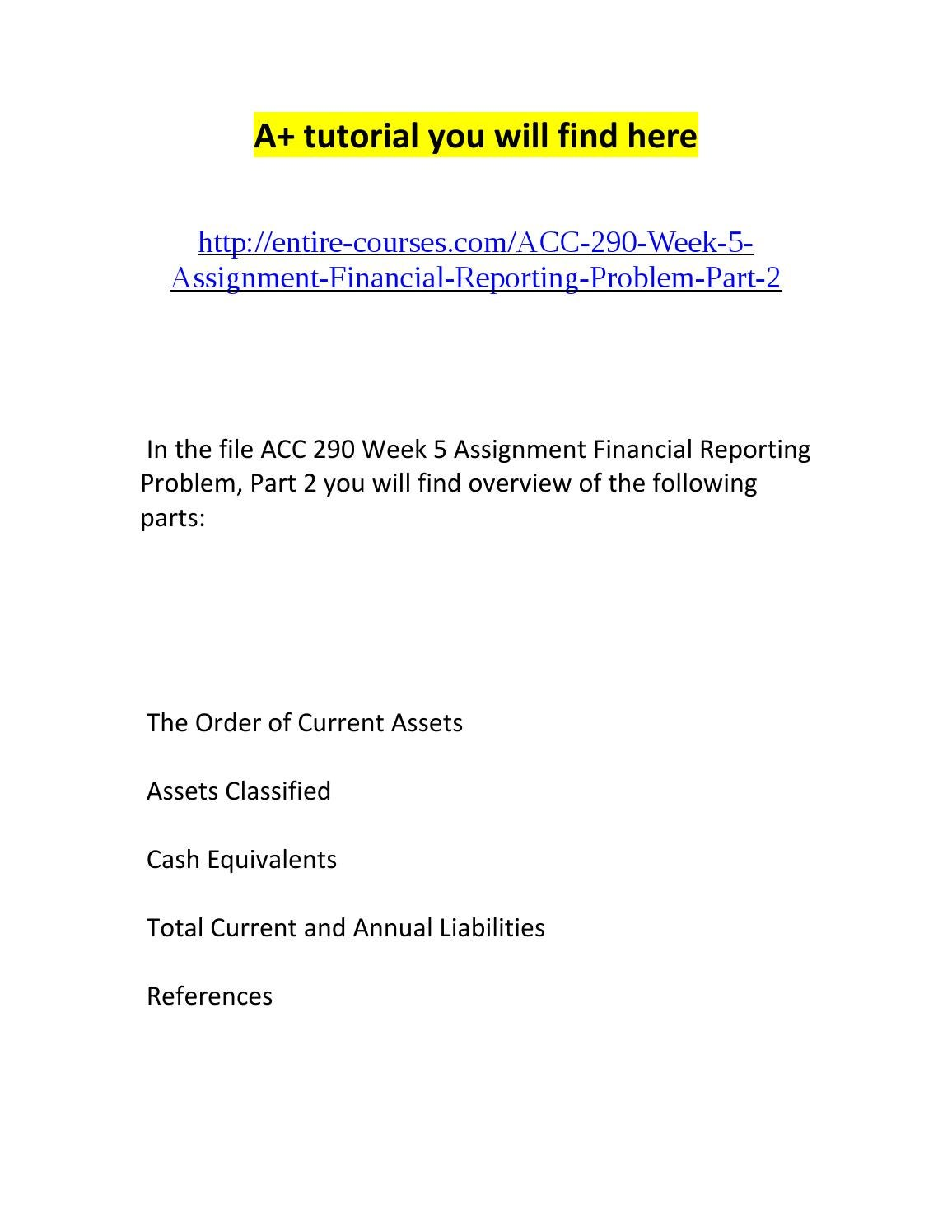 financial reporting problem View homework help - financial reporting problem ii from acc 291 at university of phoenix purpose of assignment the purpose of this assignment is to expose you to.