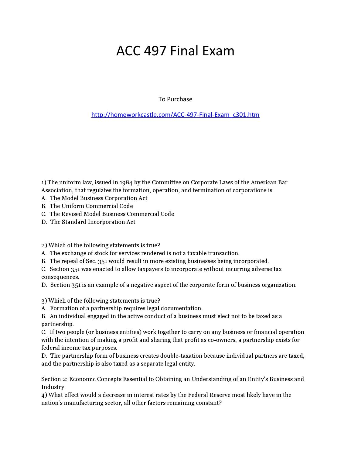 acc 497 final exam acc 497 final exam copy this link to your browser and download 1) the uniform law, issued in 1984 by the committee on corporate laws of the american bar association, that regulates the formation, operation, and termination of corporations is.