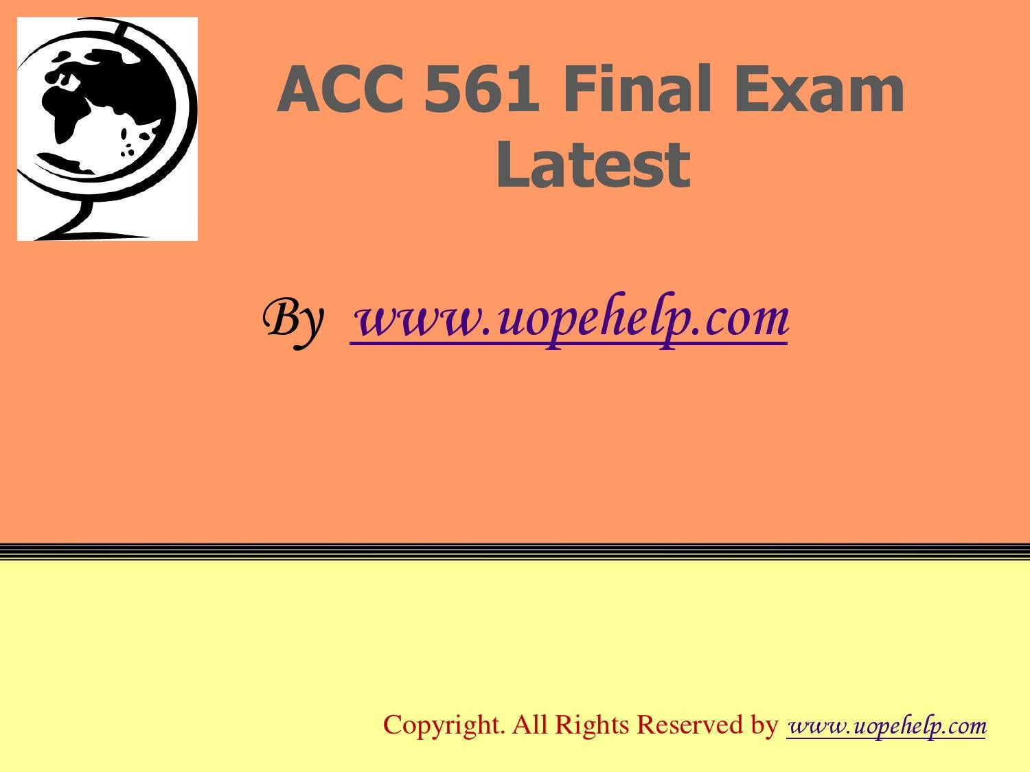 acc 561 final exam answers Acc 561 free final exam review all of you tired stressed out folks  a 1000 % b 6250% c 1042% d none of these answers is correct.