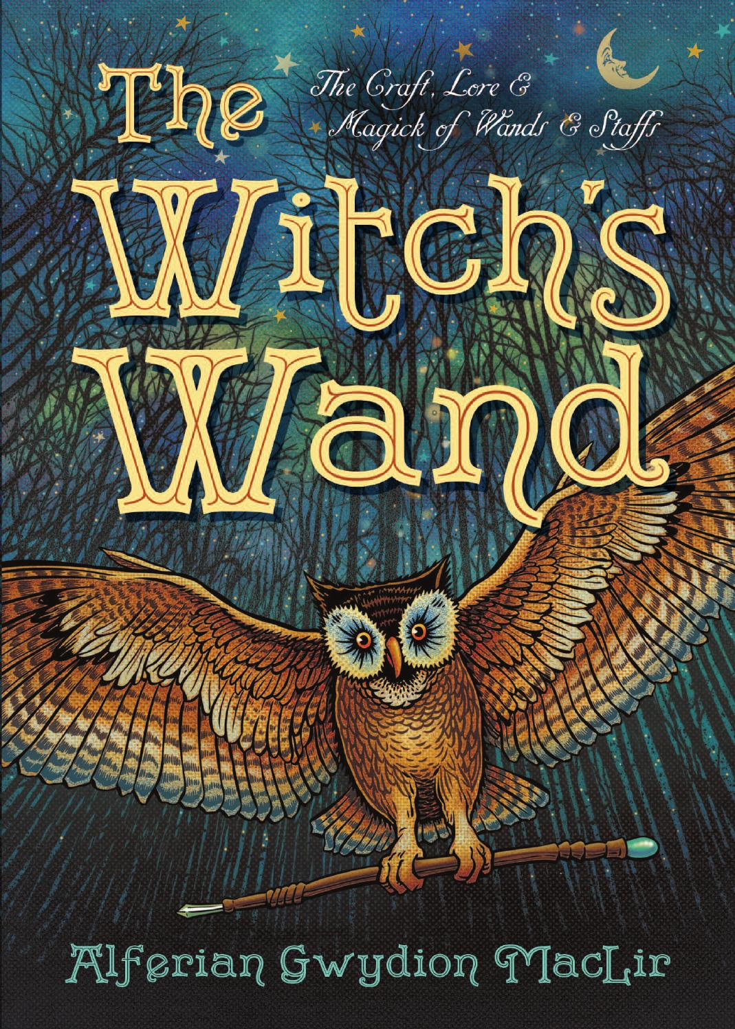 Witch Wands Real: The Witch's Wand, By Alferian Gwydion MacLir By Llewellyn