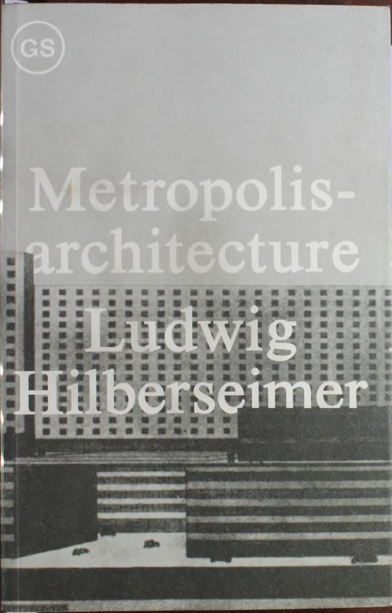 Metropolisarchitecture & selected essays   ludwig hilberseimer by ...