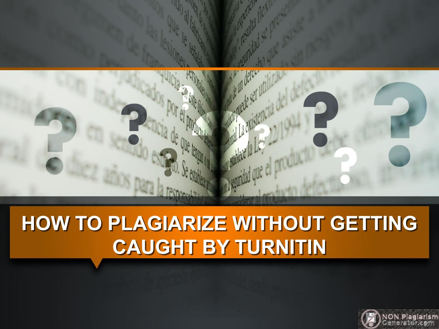 how to plagiarize out getting caught by turnitin by non how to plagiarize out getting caught by turnitin by non plagiarism generator issuu