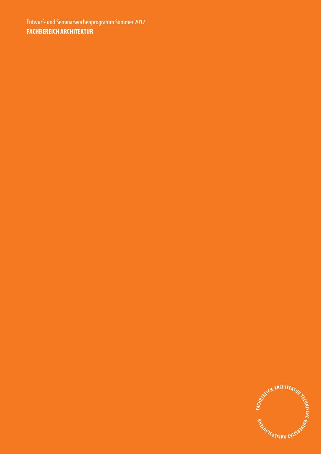 Entwurf und seminarwochenprogramm sommer 2017 by for Entwurf architektur